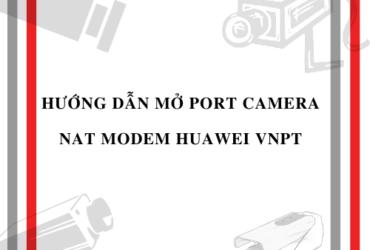 HOLACO-Hướng dẫn mở Port camera NAT Modem Huawei VNPT
