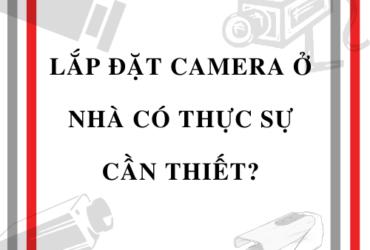 lắp đặt camera ở nhà có thật sự cần thiết