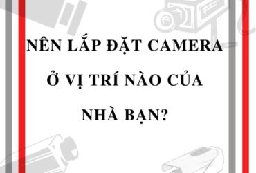 nên lắp đặt camera ở vị trí nào